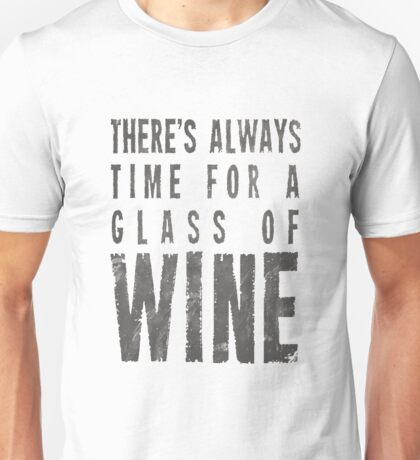 There's Always Time For A Glass Of Wine Unisex T-Shirt