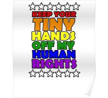 KEEP YOUR TINY HANDS OFF MY HUMAN RIGHTS – Support LGBTQ T-Shirt Poster