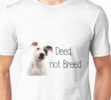 Deed not breed - staffordshire bull terrier Unisex T-Shirt
