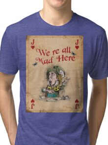 The Mad Hatter, We're All Mad Here Tri-blend T-Shirt