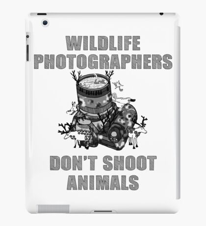 WILDLIFE PHOTOGRAPHERS DON'T SHOOT ANIMALS iPad Case/Skin