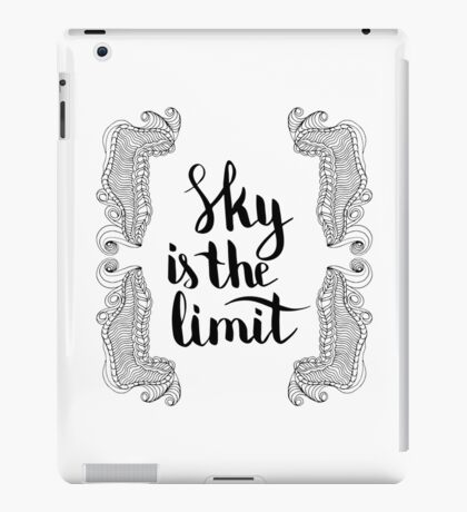 Sky is the limit. Black text and doodle frame on white background. iPad Case/Skin