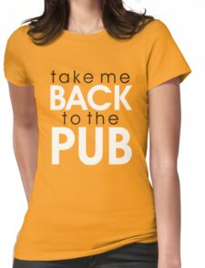Take me back to the pub Womens Fitted T-Shirt