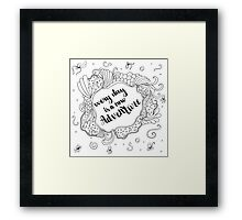 Every day is a new adventure. Black text and doodle frame on white background. Framed Print