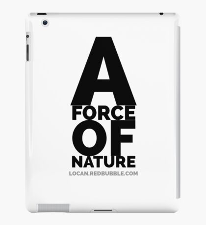 A FORCE OF NATURE iPad Case/Skin