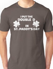 I put the double D in St. Paddys day Unisex T-Shirt