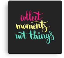 Collect moments not things. Colorful text on dark background. Canvas Print