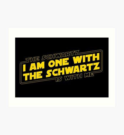 The Schwartz Is With Me Art Print