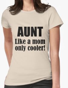AUNT LIKE A MOM ONLY COOLER! Womens Fitted T-Shirt