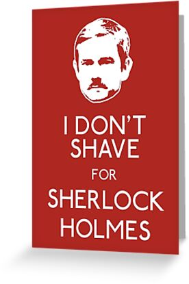 I Don't Shave For Sherlock Holmes by Paulychilds