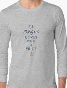 All magic comes with a price Long Sleeve T-Shirt