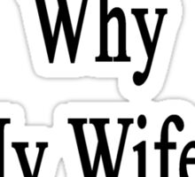 If I'm So Dumb Why Is My Wife An Electrician? Sticker