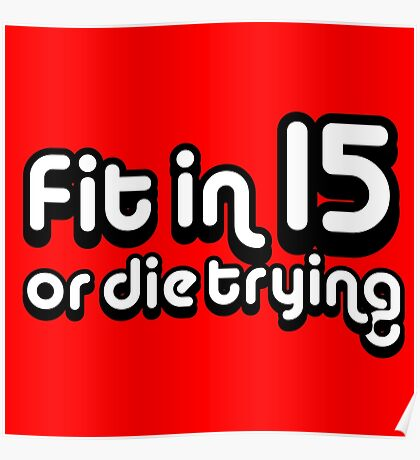 Fit in 15 or die trying Poster