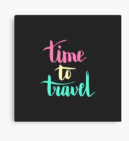 Time to travel. Colorful text on dark background. Canvas Print