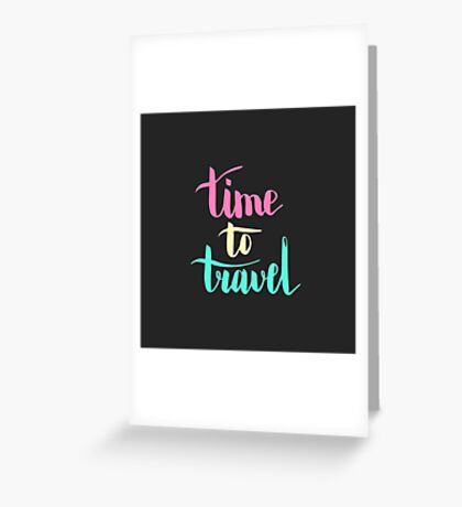 Time to travel. Colorful text on dark background. Greeting Card
