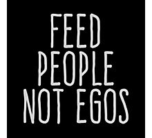 Feed people not egos Photographic Print