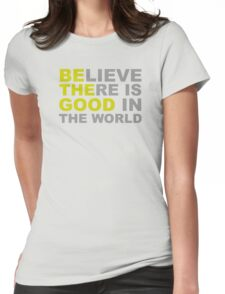 Be the Good Believe - Inspirational Quotes Womens Fitted T-Shirt
