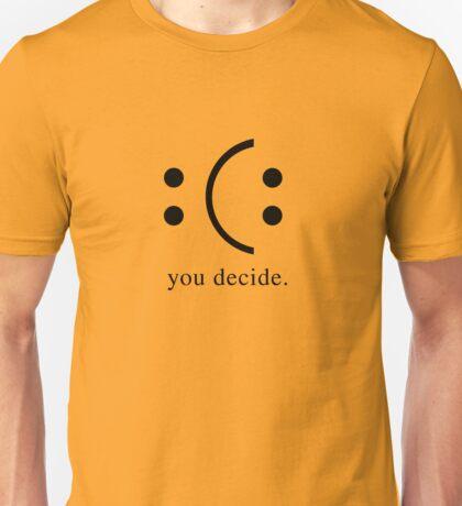 you decide : ( :  Unisex T-Shirt