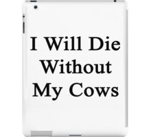 I Will Die Without My Cows  iPad Case/Skin
