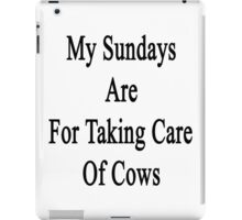 My Sundays Are For Taking Care Of Cows  iPad Case/Skin