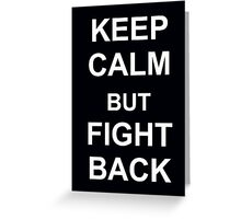 KEEP CALM BUT FIGHT BACK Greeting Card