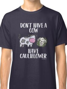 """Funny Vegan T-Shirt """"Don't have a cow…"""" Classic T-Shirt"""