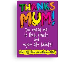 THANKS MUM! -Mother's Day  Canvas Print