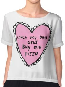 Touch My Butt And Buy Me Pizza Chiffon Top
