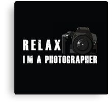 Relax, I'm a photographer Canvas Print