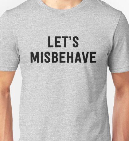 Let's misbehave Unisex T-Shirt