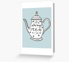 It's always tea time Greeting Card