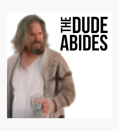 The Dude Abides - Big Lebowski Photographic Print