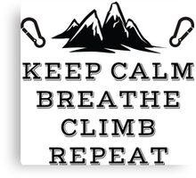 Rock Climbing Be Calm Breathe Climb Repeat Canvas Print