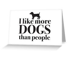 I like more dogs than people Greeting Card