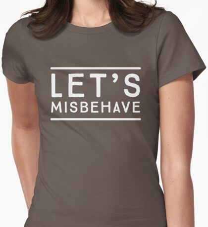 Let's Misbehave Womens Fitted T-Shirt