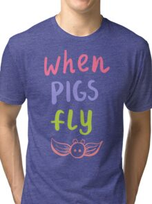 Label for clothes when pigs fly Tri-blend T-Shirt