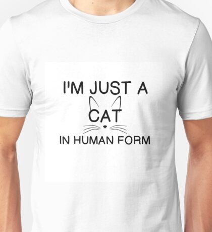 I'M A CAT, IN HUMAN FORM Unisex T-Shirt