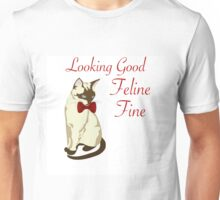 CAT:  LOOKING GOOD, FELINE FINE Unisex T-Shirt