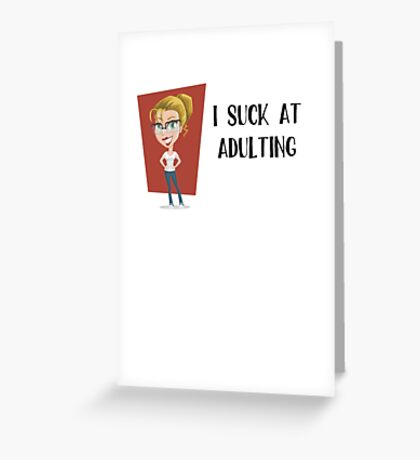 I Suck At Adulting Greeting Card