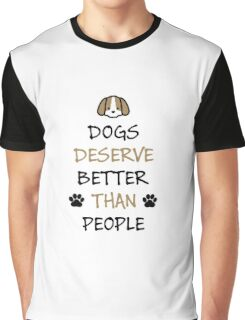 Dogs Deserve Better Than People Graphic T-Shirt