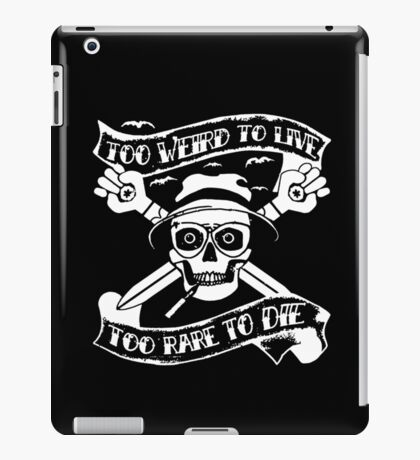 Too weird to live.. to rare to die - Hunter S Thompson Skull Parody iPad Case/Skin
