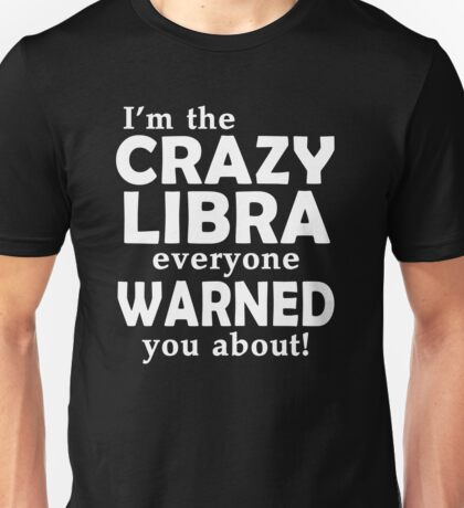 I'm The Crazy Libra Everyone Warned You About Unisex T-Shirt