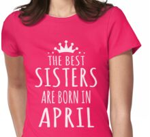 THE BEST SISTERS ARE BORN IN APRIL Womens Fitted T-Shirt