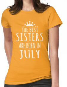 THE BEST SISTERS ARE BORN IN JULY Womens Fitted T-Shirt
