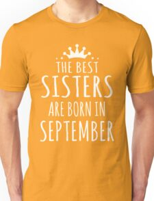THE BEST SISTERS ARE BORN IN SEPTEMBER Unisex T-Shirt