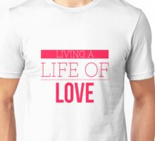 VALENTINES DAY LIVING A LIFE OF LOVE  T-SHIRT Unisex T-Shirt
