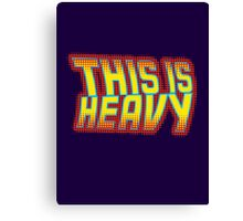 This is Heavy Canvas Print