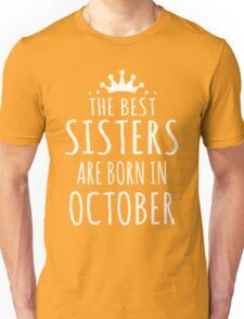 THE BEST SISTERS ARE BORN IN OCTOBER Unisex T-Shirt