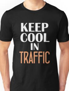 Keep Cool In Traffic Unisex T-Shirt