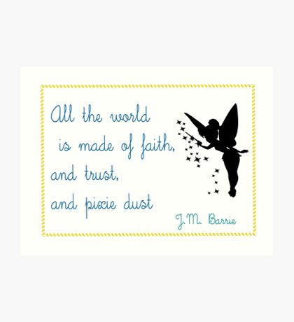All the world is made of faith and trust and pixie dust • Peter Pan Art Print